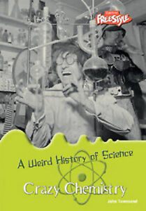 Crazy Chemistry (Weird History of Science), New, John Townsend Book