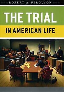 NEW The Trial in American Life by Robert A. Ferguson