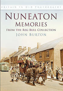 Nuneaton Memories, from the Reg Bull Collection by John Burton, Anthony...