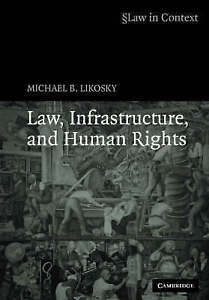 Law, Infrastructure and Human Rights (Law in Con, Michael B. Likosky, New