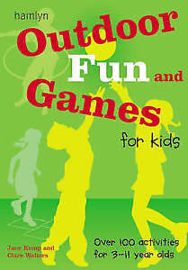Outdoor Fun and Games for Kids: Over 100 Activities for 3-11 Year Olds by...