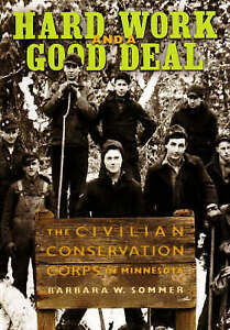 Hard Work and a Good Deal: The Civilian Conservation Corps in Minnesota by...