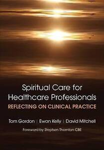 Reflecting on Clinical Practice Spiritual Care for Healthcare Professionals, Gor