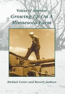Growing Up On A Minnesota Farm   (MN)  (Voices of America) by Michael Cotter