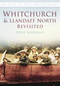Whitchurch and Llandaff North  Revisited (Britain in Old Photographs), Stephen N