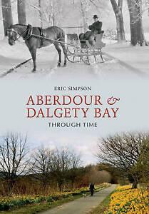 Aberdour & Dalgety Bay Through Time,Eric Simpson,New Book mon0000028822