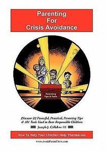 Parenting for Crisis Avoidance : Discover 22 Powerful, Practical, Parenting...