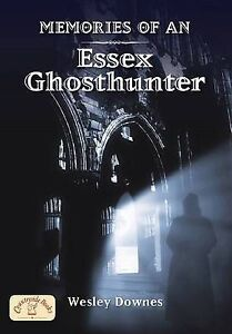 Memories of an Essex Ghosthunter (Ghosts & Legends), Wesley  Downes. Free postag
