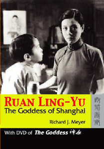 Ruan Ling-yu: The Goddess of Shanghai: WITH DVD of The Goddess by Richard J. Me…