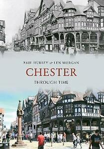 Chester Through Time, Good Condition Book, Len Morgan, Paul Hurley, ISBN 9781848