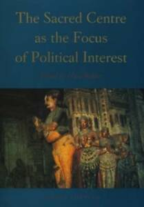 The Sacred Centre As the Focus of Political Interest: Proceedings (Groningen Or