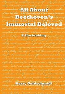 NEW All About Beethoven's Immortal Beloved: A Stocktaking by Harry Goldschmidt