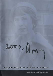 Love, Amy – The Selected Letters of Amy Clampitt, Willard Spiegelman