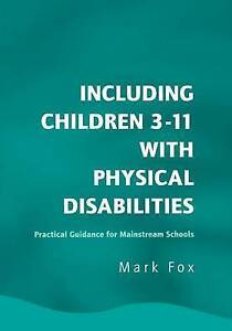 Including Children 3-11 With Physical Disabilities: Practical Guidance-ExLibrary
