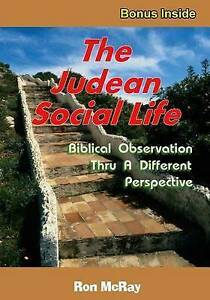 The Judean Social Life: Biblical Observation Thru a Different Per by McRay, Ron