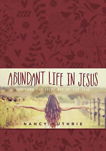 Abundant Life in Jesus: Devotions for Every Day of the Year by Guthrie, Nancy