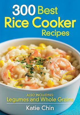 300 Best Rice Cooker Recipes : Also Including Legumes and Whole