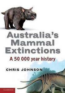 Australia's Mammal Extinctions: A 50,000-Year History by Johnson, Chris