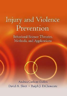 Injury and Violence Prevention: Behavioral Science Theories, Methods, and Applic 1