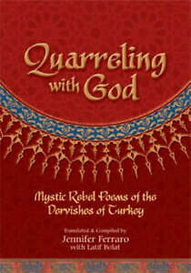 NEW Quarreling with God: Mystic Rebel Poems of the Dervishes of Turkey