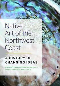 USED (LN) Native Art of the Northwest Coast: A History of Changing Ideas