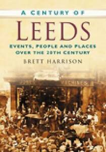 Harrison-A Century Of Leeds  BOOK NEW