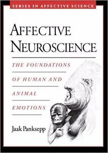 Affective Neuroscience The Foundations of Human and Animal Emotions 1st edition