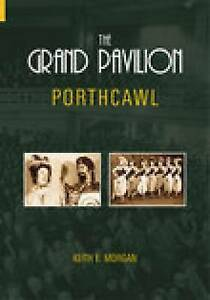 The Grand Pavilion: Porthcawl, Keith E. Morgan, New Book