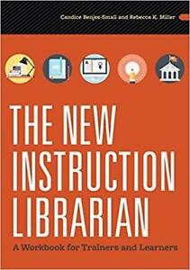 The New Instruction Librarian A Workbook for Trainers And Learners