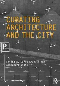 Curating Architecture and the City, Sarah Chaplin