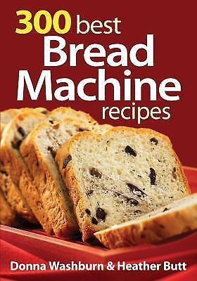 NEW - 300 Best Bread Machine Recipes by Washburn, Donna; Butt, Heather 2