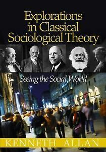Explorations in Classical Sociological Theory: Seeing the Social World, Allan, K