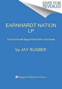 Earnhardt Nation LP: The Full-Throttle Saga of NASCAR's First Fam by Busbee, Jay