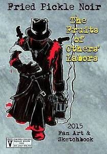 Fried Pickle Noir 2015 Artbook: The Fruits of Others' Labors by Mounts, J. R.