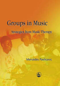 Groups in Music: Strategies from Music Therapy by Mercedes Pavlicevic...