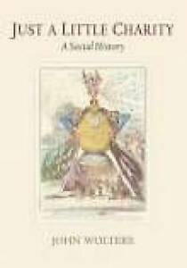 Just a Little Charity: A Social History by John Wolters (Paperback, 2006)