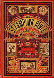 The Steampunk Bible: An Illustrated Guide to the World of Imaginary Airships, C…