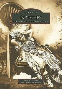 Natchez: Landmarks, Lifestyles, and Leisure by Thomas H Gandy, Joan W Gandy...