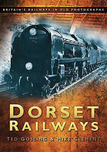 Dorset Railways by Ted Gosling, Mike Clements (Paperback, 2009) NEW