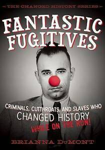 Fantastic Fugitives 'Criminals, Cutthroats, and Rebels Who Changed History (Whil