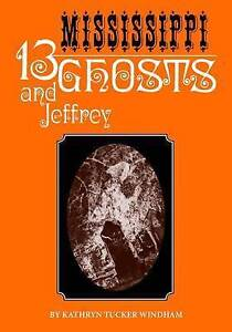 Thirteen Mississippi Ghosts Jeffrey Commemorative Edition by Windham Kathryn Tuc