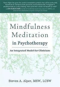 The Essential Guide to Mindfulness Meditation in Psychotherapy: An Integrated Mo