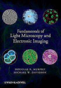 Fundamentals of Light Microscopy and Electronic Imaging by Douglas B. Murphy,...