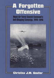 A FORGOTTEN OFFENSIVE ROYAL AIR FORCE COASTAL COMMAND'S ANTISHIPPING CAMPAIGN,
