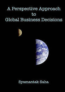 NEW A Perspective Approach to Global Business Decisions by Syamantak Saha