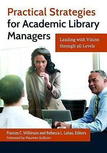 Practical Strategies for Academic Library Managers: Leading with Vision Through