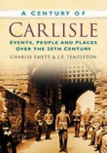 A Century of Carlisle by J. P. Templeton, Charlie Emett (Paperback, 2007)
