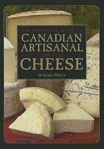 NEW The Definitive Guide to Canadian Artisanal and Fine Cheese by Gurth Pretty