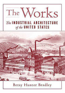 NEW The Works: The Industrial Architecture of the United States