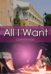All I Want, Chrissiefizz, Very Good, Paperback